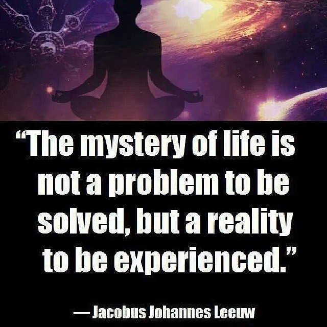 Experienced quote The mystery of life is not a problem to be solved, but a reality to be experienc