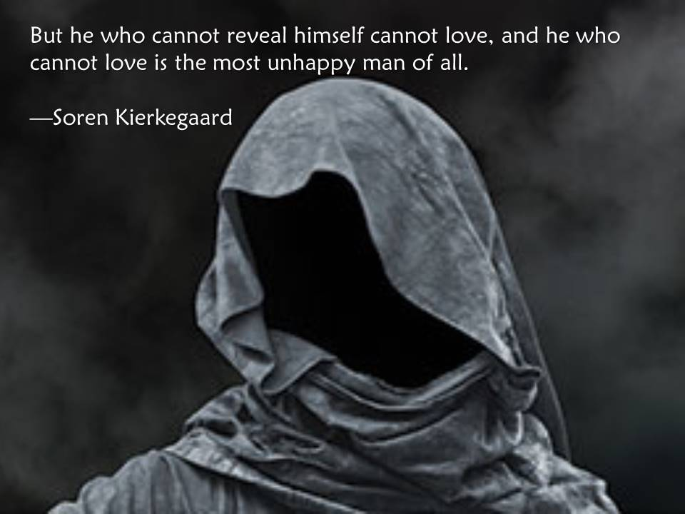 But he who cannot reveal himself cannot love, and he who cannot love is the most unhappy of all. - Soren Kierkegaard