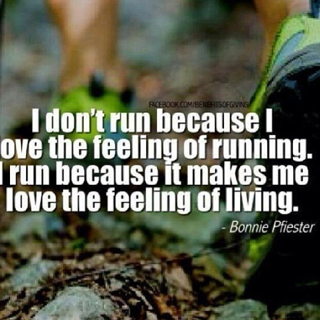 Run quote I don't run because I love the feeling of running. I run because it makes me lov