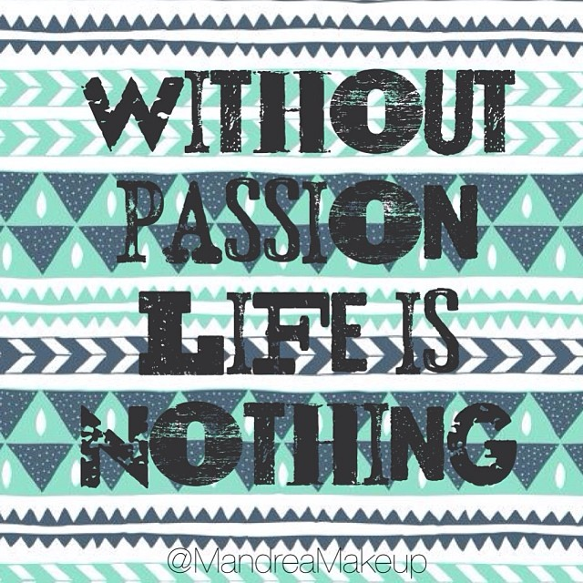 Passion for life quote Without passion life is nothing