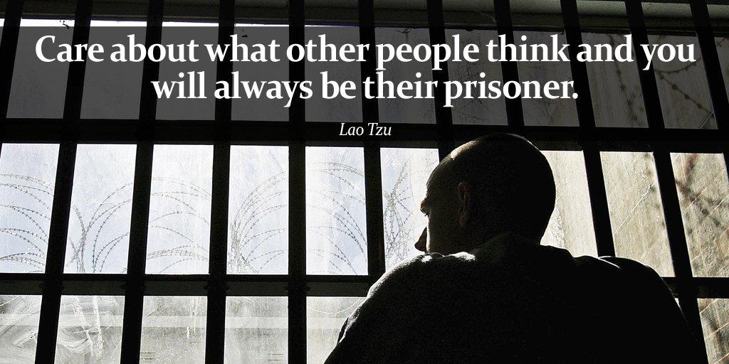 Not caring quote Care about what other people think and you will always be their prisoner.