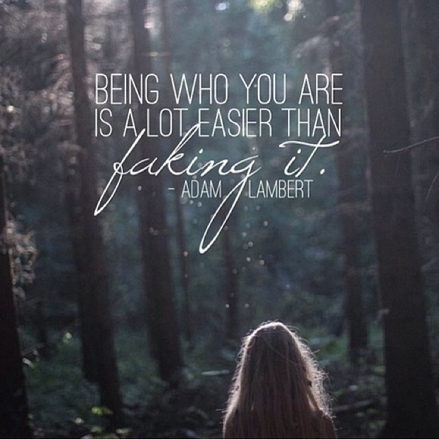 Pretend quote Being who you are is alot easier than faking it