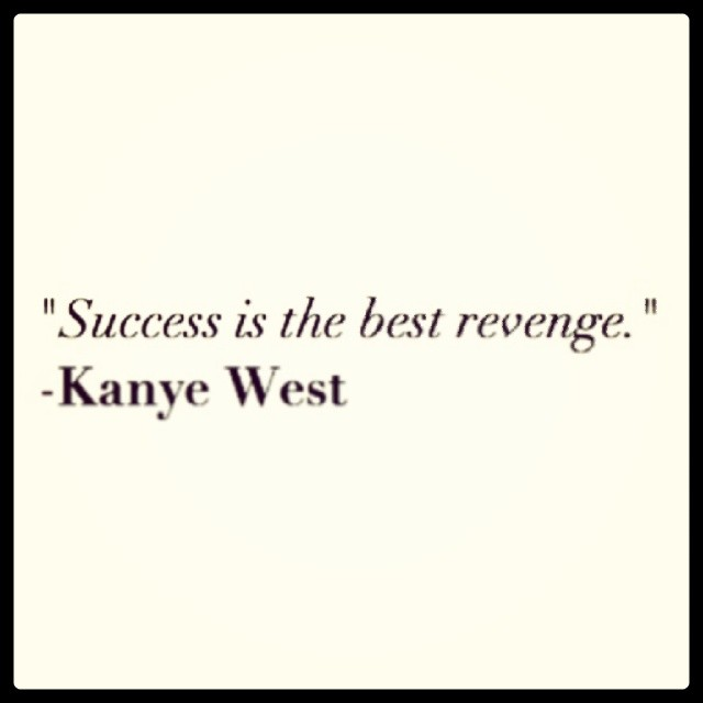 Revenge quote Success is the best revenge