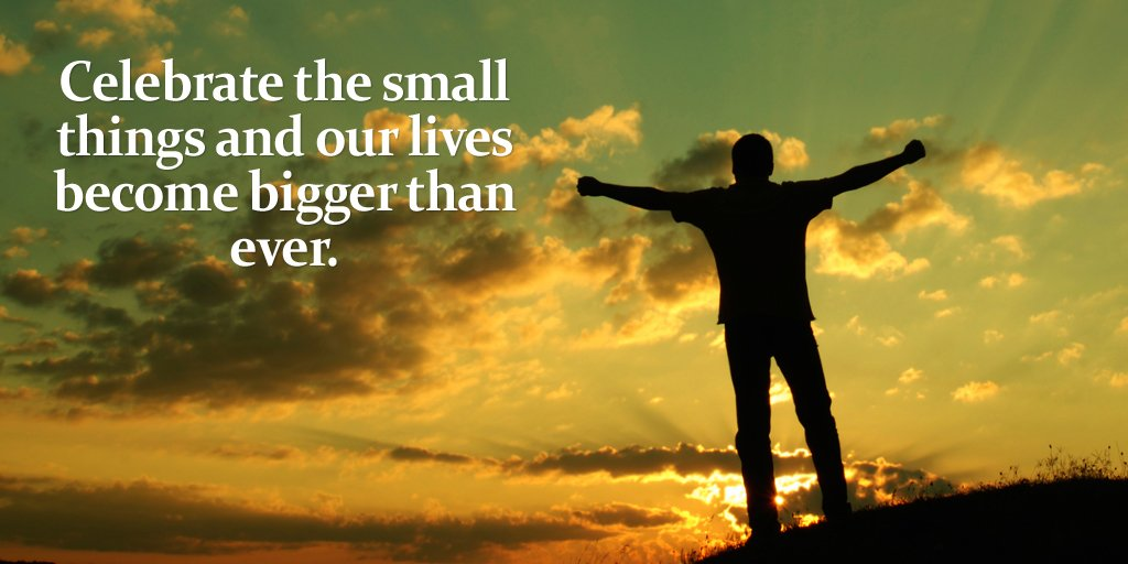 Celebrities quote Celebrate the small things and our lives become bigger than ever.