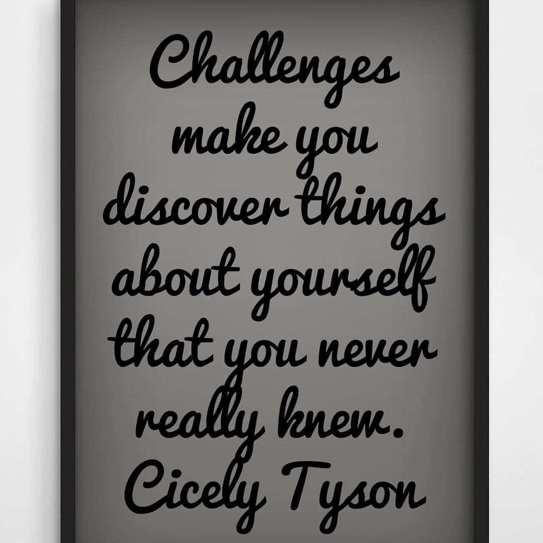 Challenged quote Challenges make you discover things about yourself that you never really knew.