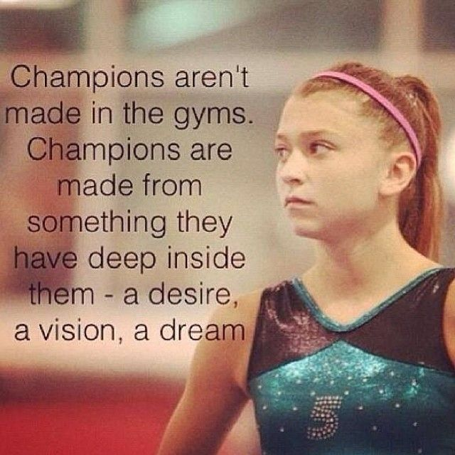 Champions aren't made in gyms. Champions are made from something they have deep inside them - a desire, a vision, a dream. - Source Unknown