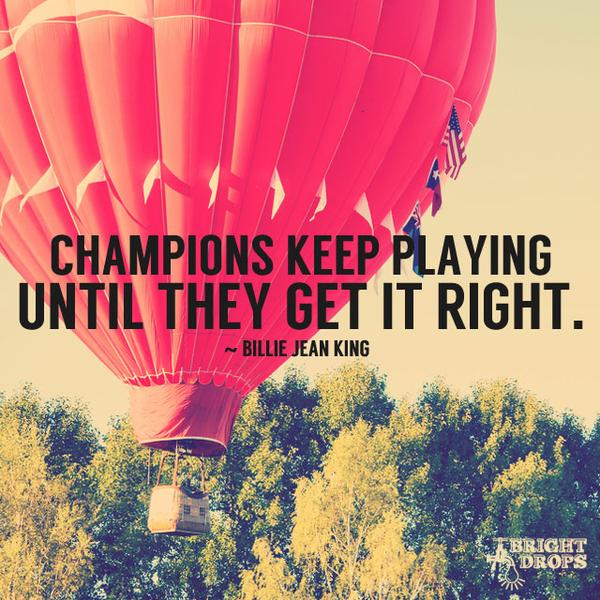Laying quote Champions keep playing until they get it right.