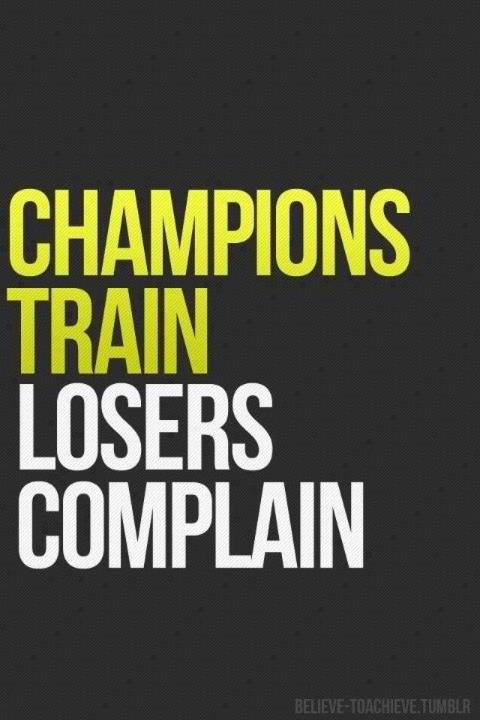 Champions train. Losers complain. - Sayings motivational Quote