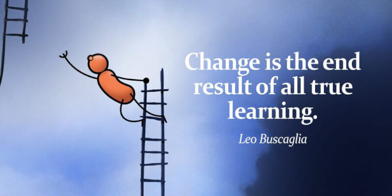 Leo Buscaglia quote Change is the end result of all true learning.