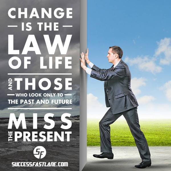 Laws quote Change is the law of life and those who look to the past and the future miss the