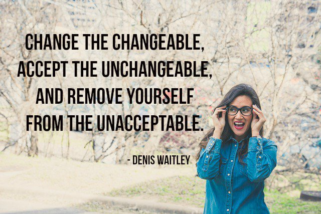 Boundaries quote Change the changeable, accept the unchangeable, and remove yourself from the una