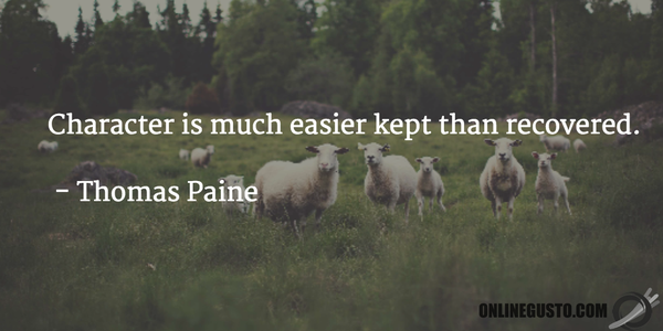 Thomas Paine quote Character is much easier kept than recovered.