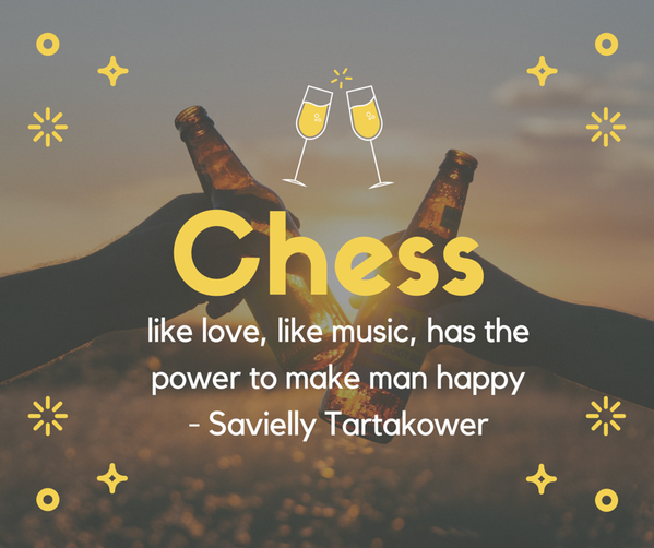 Chess like love, like music, has the power to make man happy.