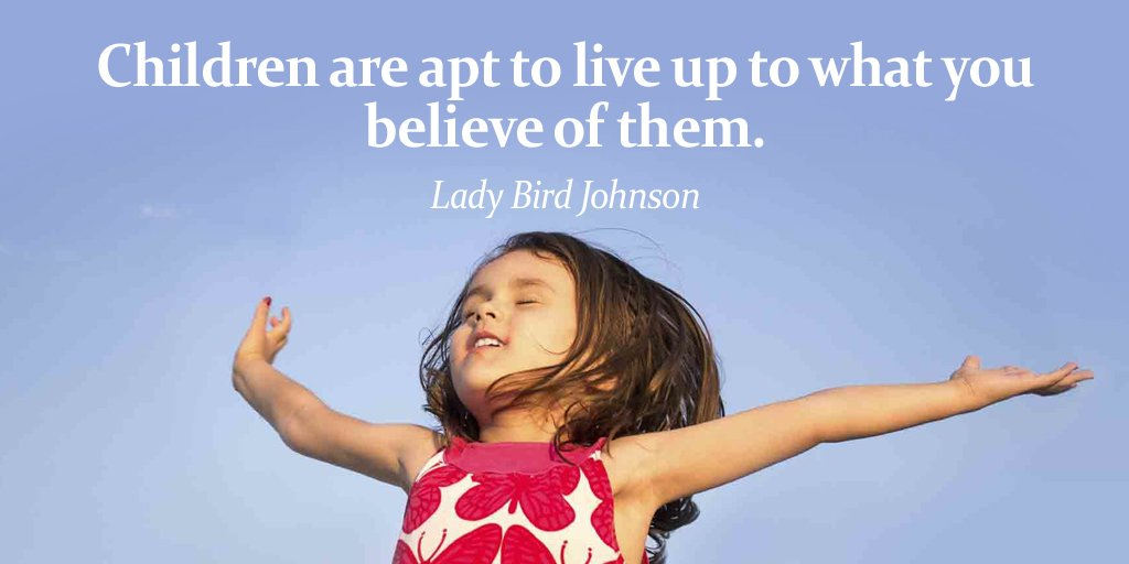 Children are apt to live up to what you believe of them. - Lady Bird Johnson
