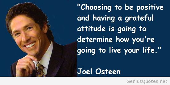 Joel Osteen quote Choosing to be positive and having a grateful attitude is going to determine how