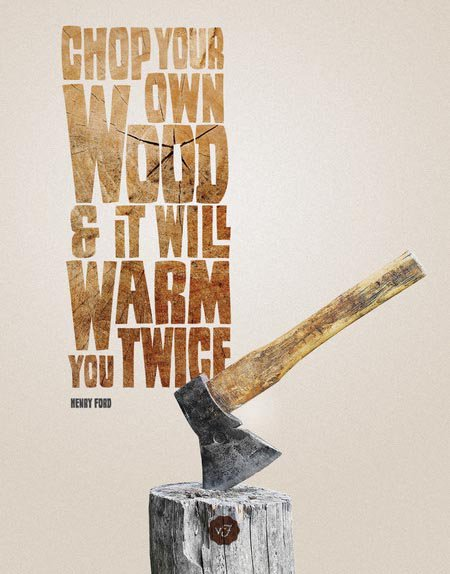 Warm quote Chop your own wood and it will warm you twice.