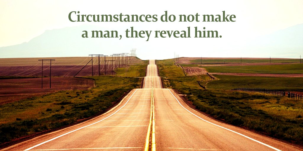 Holy man quote Circumstances do not make a man, they reveal him.