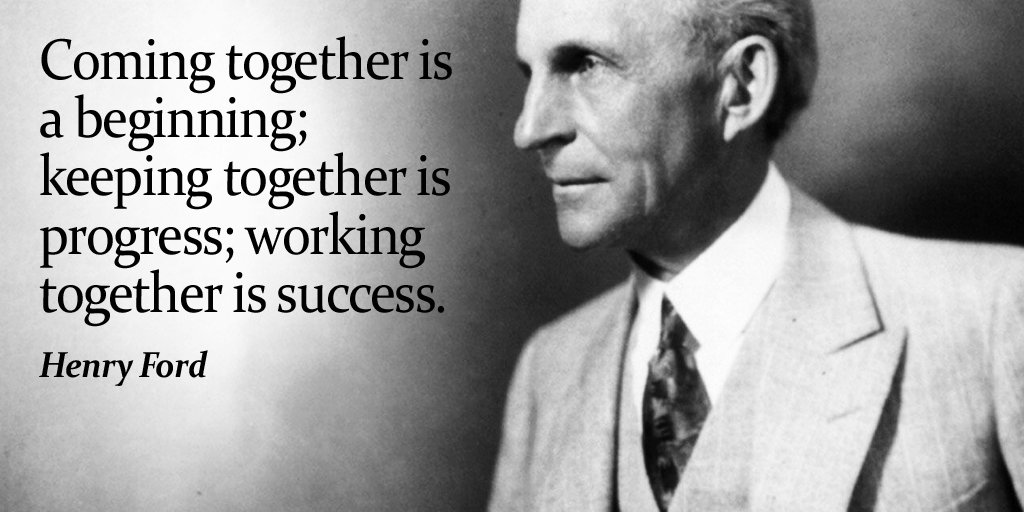 Henry Ford quote Coming together is a beginning; keeping together is progress; working together i