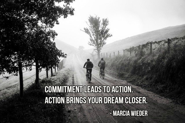 Men quote Commitment leads to action. Action brings your dream closer.