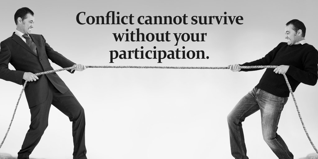 Conflict quote Conflict cannot survive without your participation.