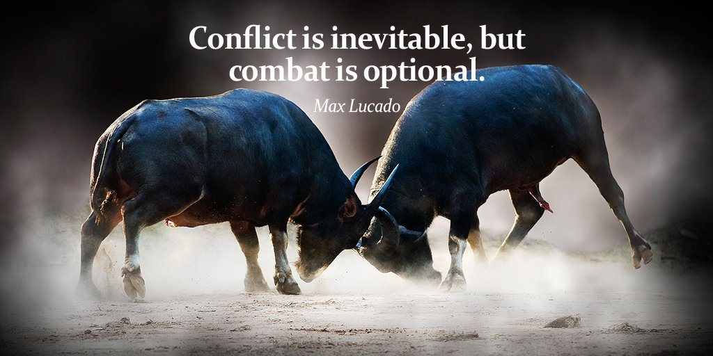 Max Lucado quote Conflict is inevitable, but combat is optional.