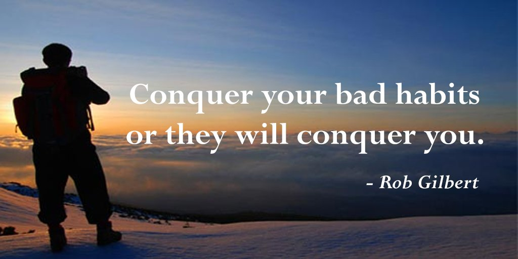 Conquering quote Conquer your bad habits or they will conquer you.
