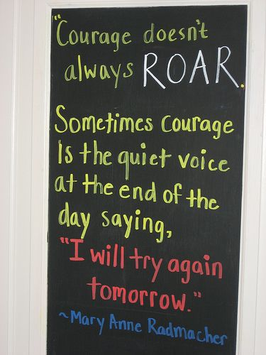 Voices quote Courage doesn't always roar. Sometimes courage is ht quiet voice at the end of t
