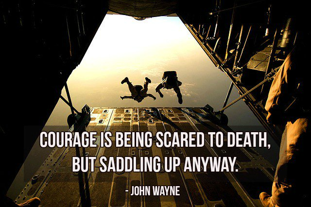 Car quote Courage is being scared to death, but saddling up anyway.