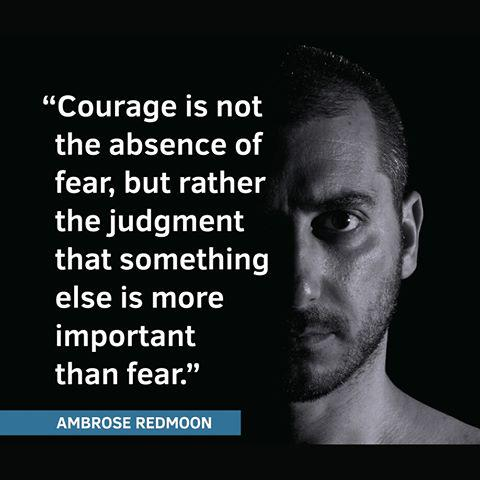 Absence quote Courage is not the absence of fear, but rather the judgement than something else