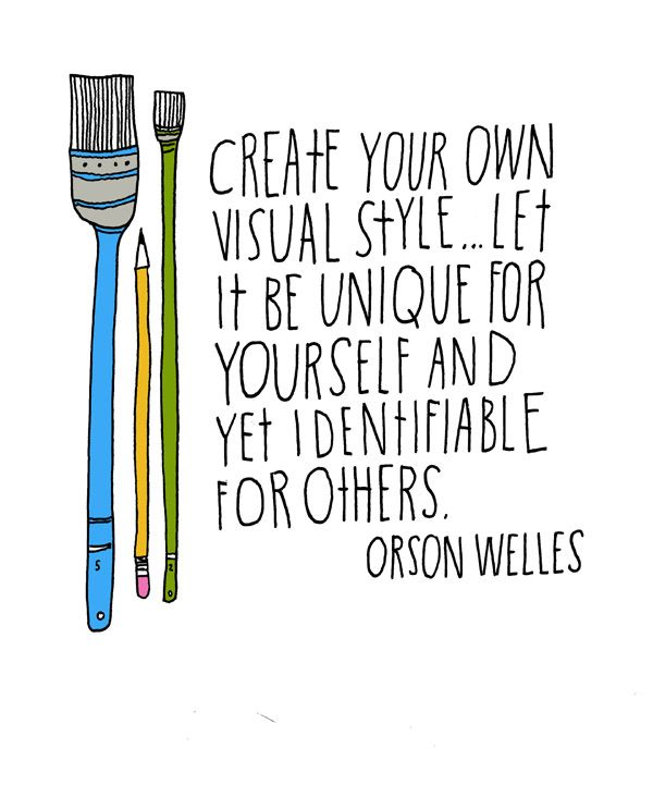 Style quote Create your own visual style... Let it be unique for yourself and yet identifiab