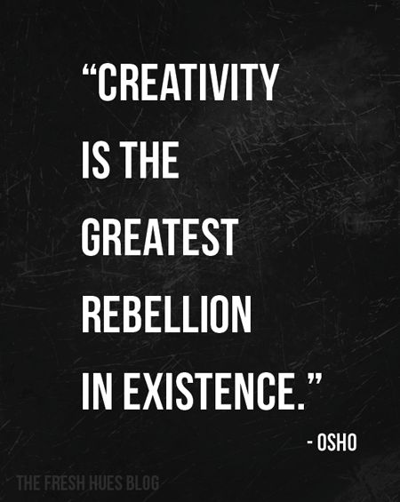 Creativity is the greatest rebellion in existence. - Osho [Chandra Mohan Jain]