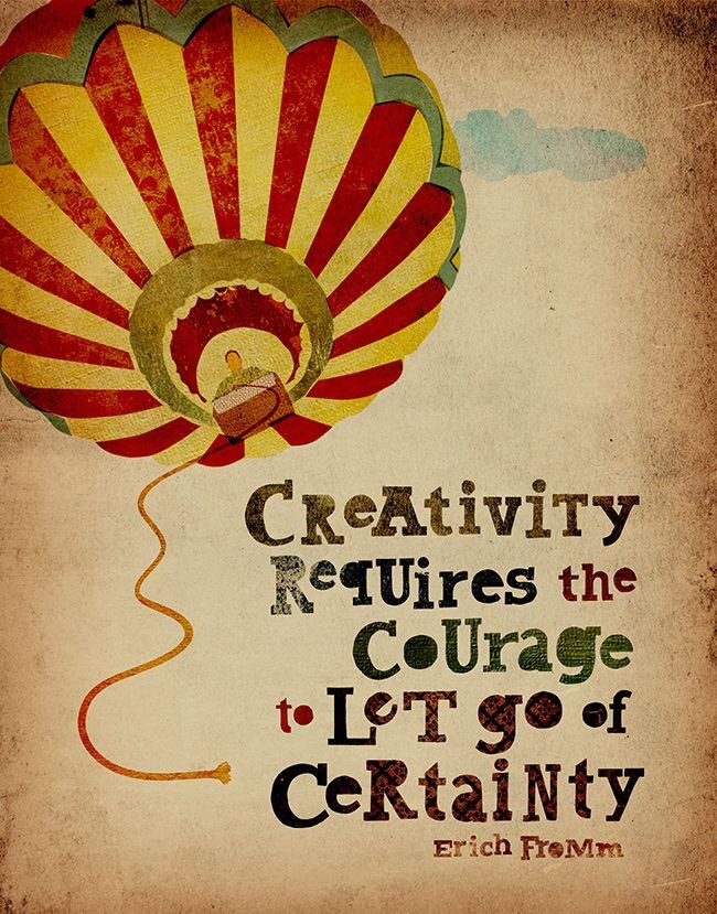 Courage quote Creativity requires the courage to let go of certainty.