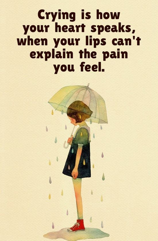 Explaining quote Crying is how your hear speaks when your lips can't explain the pain you feel.