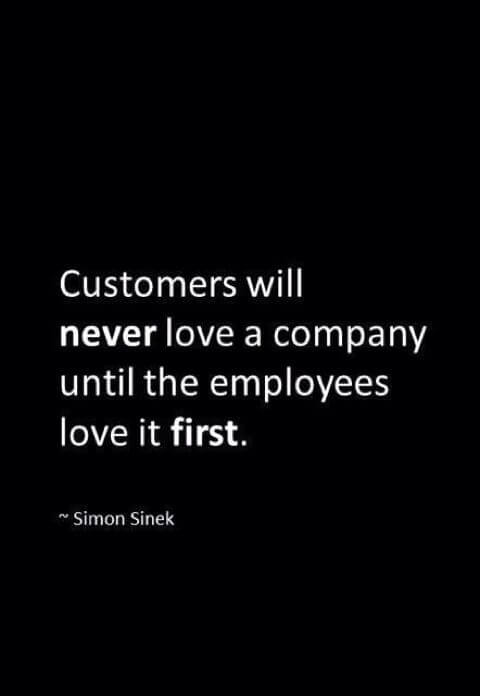 Customers quote Customers will never love a company until the employees love it first.