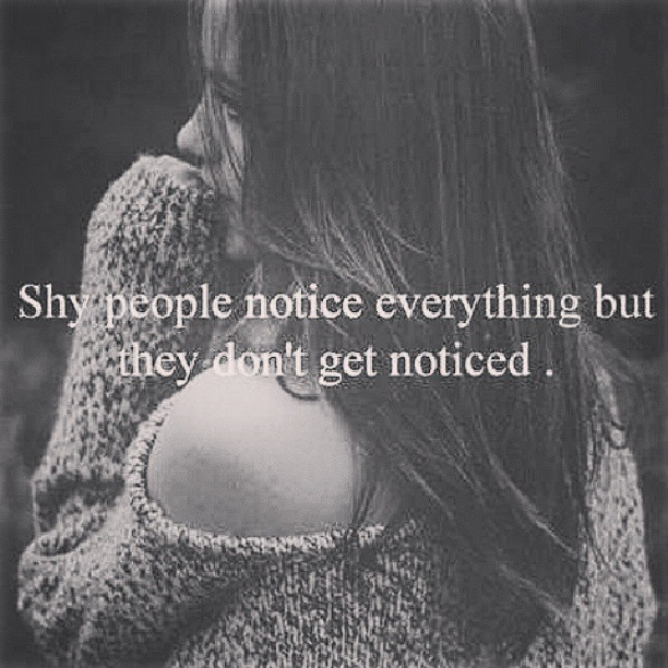 Noticing quote Shy people notice everything, but they don't get noticed