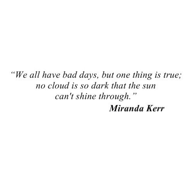 Bad things quote We all have bad days, but one thing is true; no cloud is so dark that the sun ca