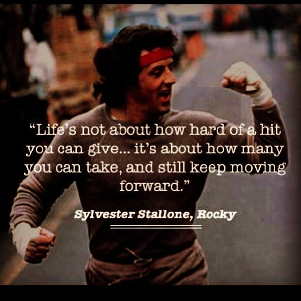 Life's not about how hard of a hit you can give... it's about how many you can take, and still keep moving forward. - Sylvester Stallone