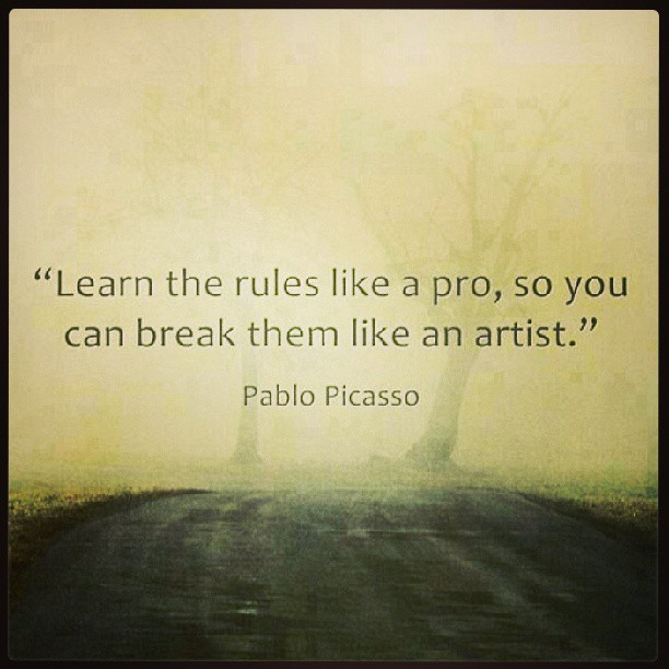 Break up quote Learn the rules like a pro, so you can break them like an artist