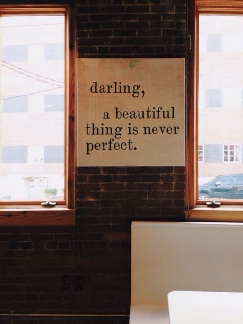 Darling, a beautiful thing is never perfect. - Sayings