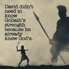 Kingdom of god quote David didn't need to know Goliath's strength because he already knew God's.