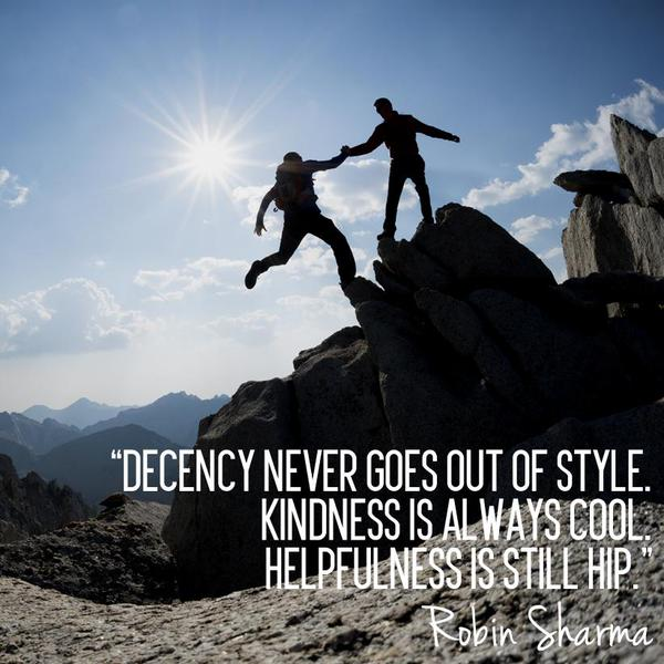 Helpful quote Decency never goes out of style. Kindness is always cool. Helpfulness is still h