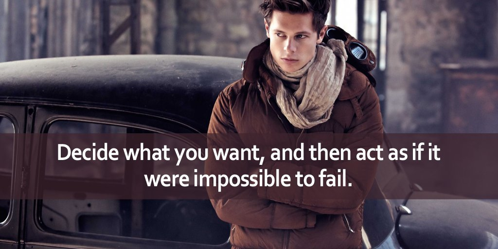 Desires quote Decide what you want, and then act as if it were impossible to fail.