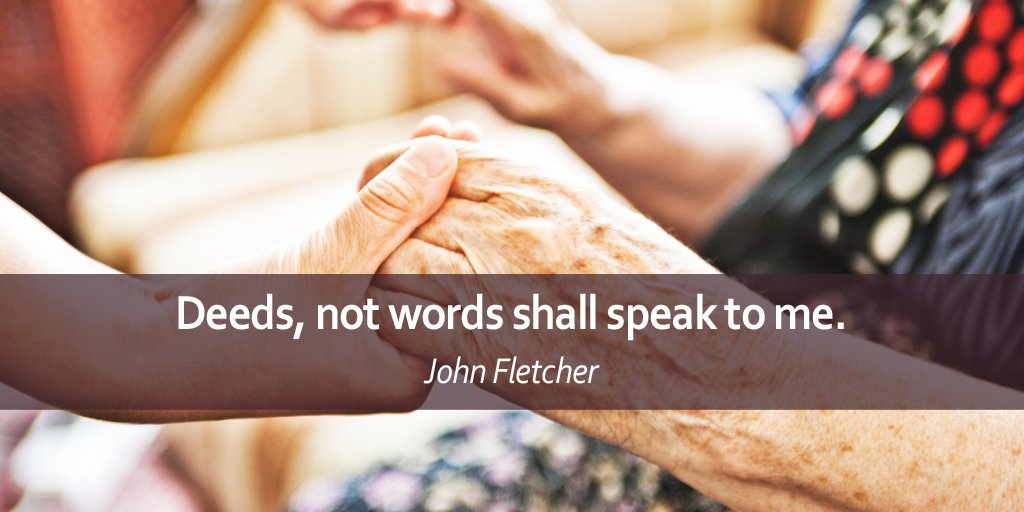 Words and actions quote Deeds, not words shall speak to me.