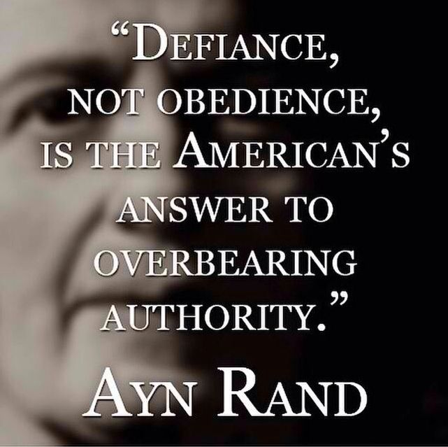 Defiance, not obedience, is the American's answer to overbearing authority. - Ayn Rand