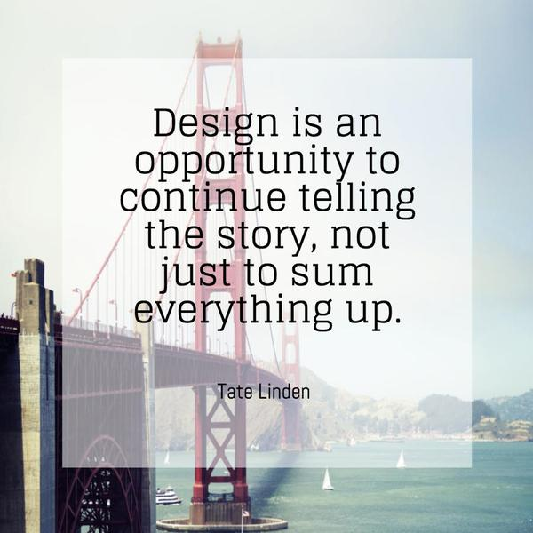 Designed quote Design is an opportunity to continue telling the story, not just to sum everythi