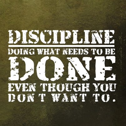 Evening quote Discipline - doing what needs to be done even though don't want to.