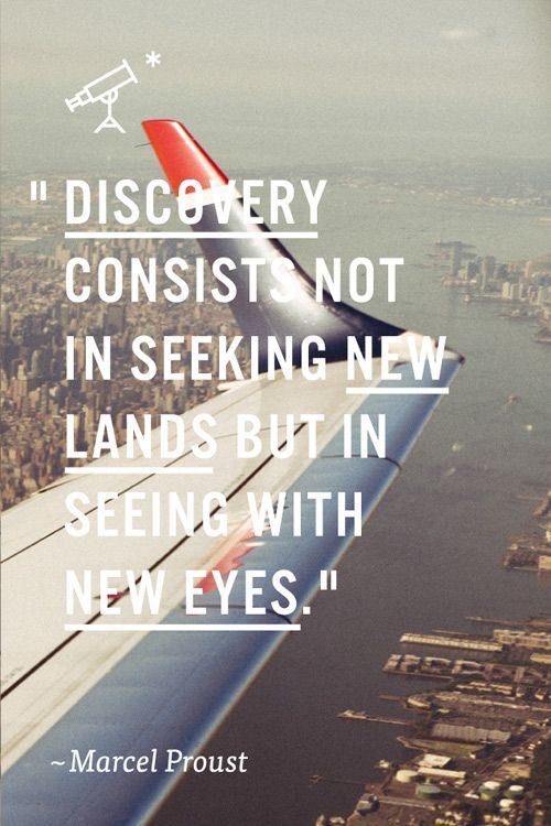 Marcel Proust quote Discovery consists not in seeking new lands but in seeing with new eyes.