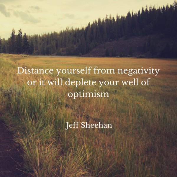 Positive thinker quote Distance yourself from negativity or it will deplete your well of optimism.