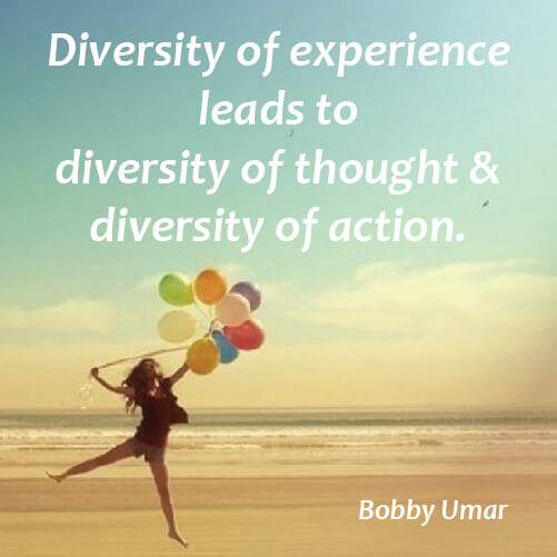 Diversely quote Diversity of experience leads to diversity of thought and diversity of action.