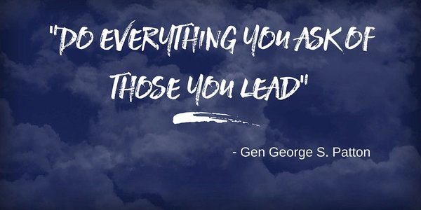 George S. Patton quote Do everything you ask of those you lead.